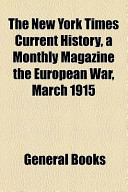 The New York Times Current History, a Monthly Magazine the European War, March 1915