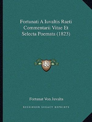 Fortunati a Iuvaltis Raeti Commentarii Vitae Et Selecta Poemata (1823)