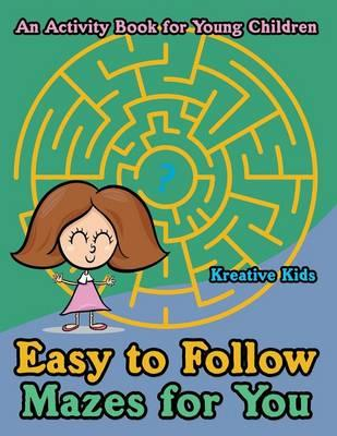 Easy to Follow Mazes for You -- An Activity Book for Young Children