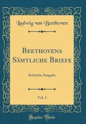 Beethovens Sämtliche Briefe, Vol. 3