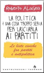 La politica è una cosa troppo seria per lasciarla ai partiti
