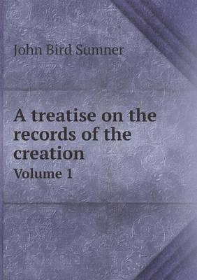 A Treatise on the Records of the Creation Volume 1