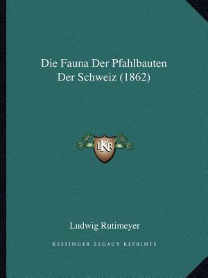 Die Fauna Der Pfahlbauten Der Schweiz (1862)