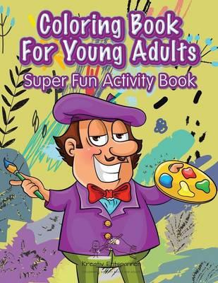 Coloring Book For Young Adults Super Fun Activity Book