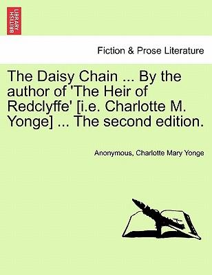 The Daisy Chain ... By the author of 'The Heir of Redclyffe' [i.e. Charlotte M. Yonge] ... The second edition.