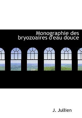 Monographie Des Bryozoaires D'Eau Douce