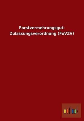 Forstvermehrungsgut- Zulassungsverordnung (FoVZV)