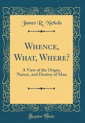 Whence, What, Where?