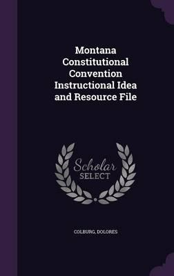 Montana Constitutional Convention Instructional Idea and Resource File