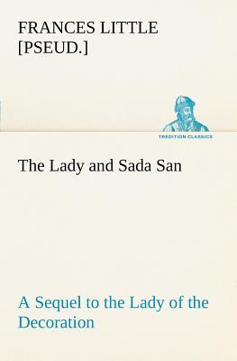 The Lady and Sada San A Sequel to the Lady of the Decoration