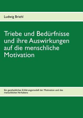 Triebe und Bedürfnisse und ihre Auswirkungen auf die menschliche Motivation