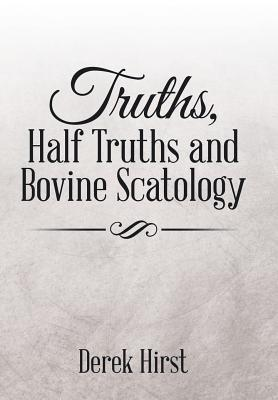 Truths, Half Truths and Bovine Scatology