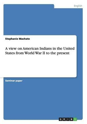 A view on American Indians in the United States from World War II to the present