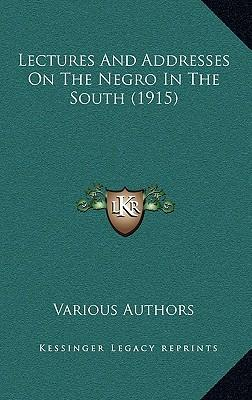 Lectures and Addresses on the Negro in the South (1915)