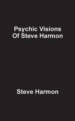 Psychic Visions of Steve Harmon