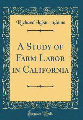 A Study of Farm Labor in California (Classic Reprint)