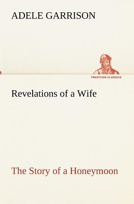 Revelations of a Wife The Story of a Honeymoon