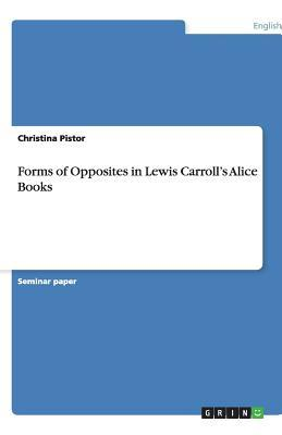 Forms of Opposites in Lewis  Carroll's Alice Books