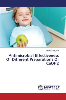 Antimicrobial Effectiveness Of Different Preparations Of CaOH2
