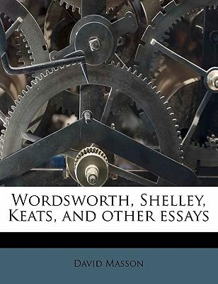 Wordsworth, Shelley, Keats, and Other Essays