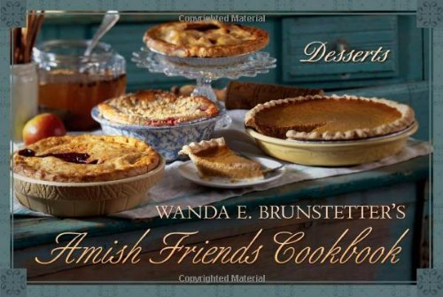 Wanda E. Brunstetter's Amish Friends Cookbook: Desserts
