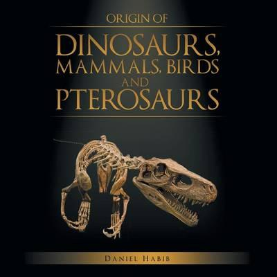 Origin of Dinosaurs, Mammals, Birds and Pterosaurs