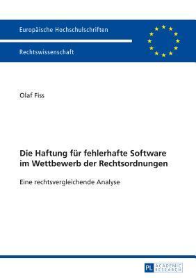 Die Haftung Für Fehlerhafte Software Im Wettbewerb Der Rechtsordnungen