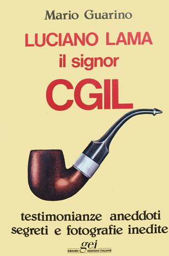 Luciano Lama, il signor CGIL