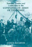 Training, Tactics and Leadership in the Confederate Army of ...