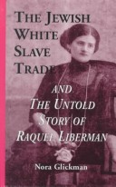 The Jewish White Slave Trade and the Untold Story of Raquel Liberman