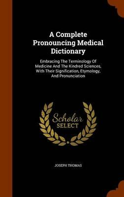A Complete Pronouncing Medical Dictionary