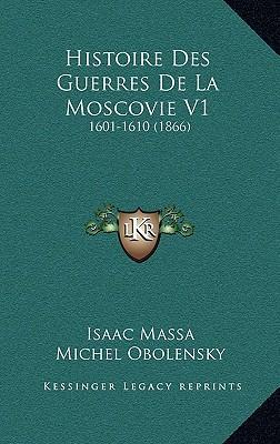 Histoire Des Guerres de La Moscovie V1