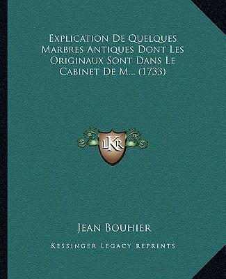 Explication de Quelques Marbres Antiques Dont Les Originaux Sont Dans Le Cabinet de M. (1733)