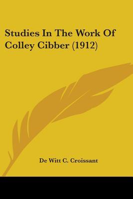 Studies In The Work Of Colley Cibber