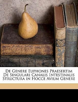 de Genere Euphones Praesertim de Singulari Canalis Intestinalis Structura in Hocce Avium Genere