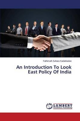 An Introduction To Look East Policy Of India