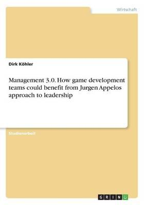 Management 3.0. How game development teams could benefit from Jurgen Appelos approach to leadership