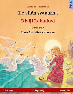 De vilda svanarna – Divlji Labudovi. Tvåspråkig barnbok efter en saga av Hans Christian Andersen (svenska – kroatiska)