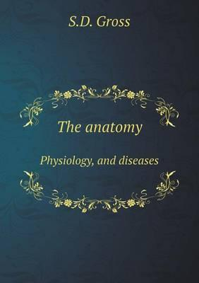 The Anatomy Physiology, and Diseases