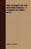 The Playboy of the Western World - A Comedy in Three Acts