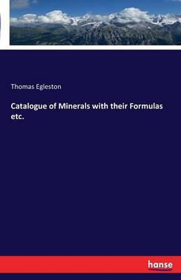 Catalogue of Minerals with their Formulas etc