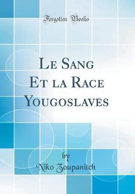Le Sang Et la Race Yougoslaves (Classic Reprint)