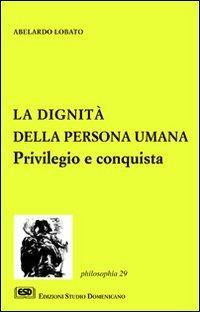 La dignità della persona umana. Privilegio e conquista