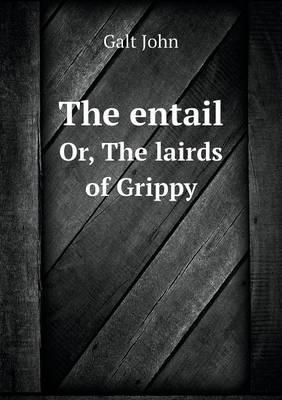 The Entail Or, the Lairds of Grippy