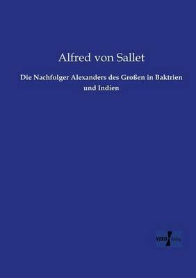 Die Nachfolger Alexanders des Grossen in Baktrien und Indien