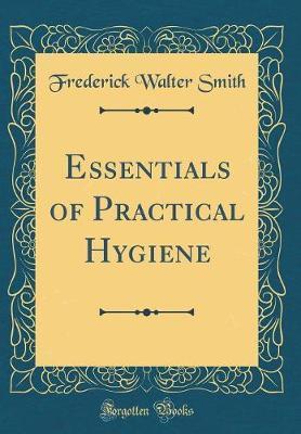 Essentials of Practical Hygiene (Classic Reprint)
