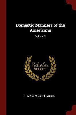 Domestic Manners of the Americans; Volume 1