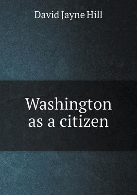 Washington as a Citizen