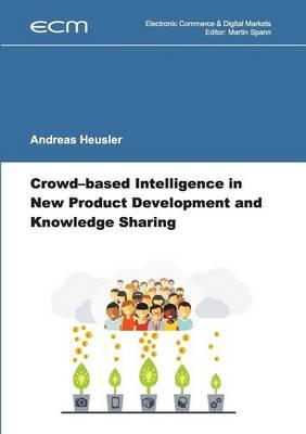 Crowd-based Intelligence in New Product Development and Knowledge Sharing