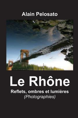 Le Rhône, Reflets, Ombres Et Lumlères